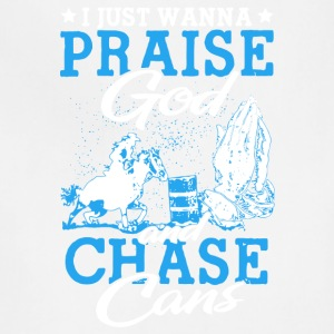 Praise God And Chase Cans T Shirt - Adjustable Apron