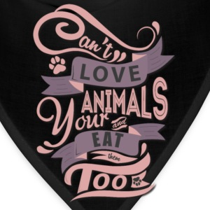 Can't Love Animals And Eat Them Too T Shirt - Bandana