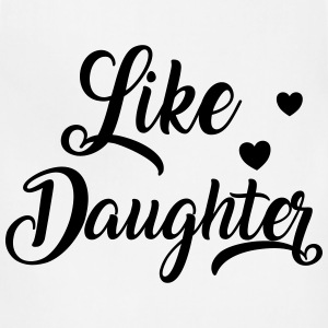 Like daughter T-Shirts - Adjustable Apron