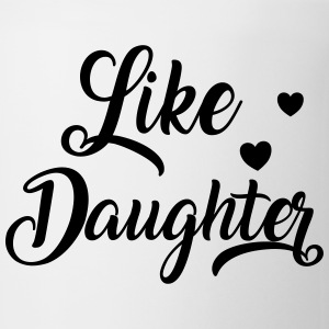 Like daughter T-Shirts - Coffee/Tea Mug