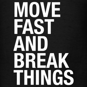 MOVE FAST AND BREAK THING Hoodies - Men's T-Shirt