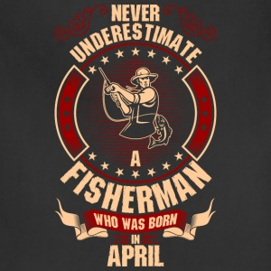 Never Underestimate A Fisherman Who Was Born In  T-Shirts - Adjustable Apron