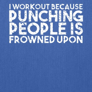 I Workout Punching People is Frowned Upon T Shirt - Tote Bag