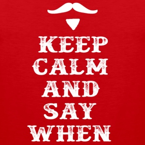 Keep Calm And Say When - Tombstone T-Shirts - Men's Premium Tank