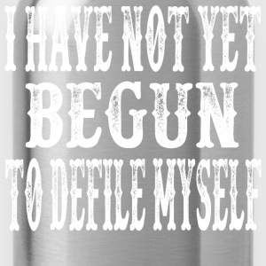 I Have Not Yet Begun To Defile Myself T-Shirts - Water Bottle