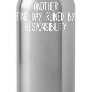 Another fine day ruined by responsibility - Water Bottle
