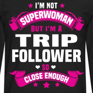 Trip Follower T-Shirts - Men's Premium Long Sleeve T-Shirt