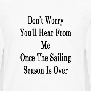 dont_worry_youll_hear_from_me_once_the_s T-Shirts - Men's Premium Long Sleeve T-Shirt