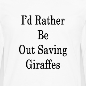 id_rather_be_out_saving_giraffes_ T-Shirts - Men's Premium Long Sleeve T-Shirt