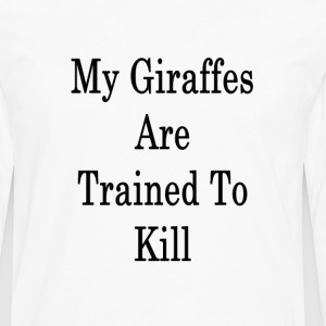 my_giraffes_are_trained_to_kill_ T-Shirts - Men's Premium Long Sleeve T-Shirt