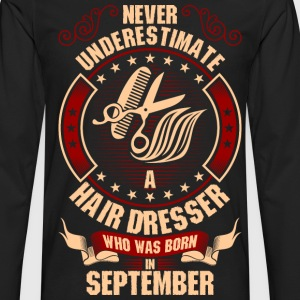 Never Underestimate A Hairdresser who was Born In T-Shirts - Men's Premium Long Sleeve T-Shirt