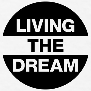 Living The Dream Mugs & Drinkware - Men's T-Shirt