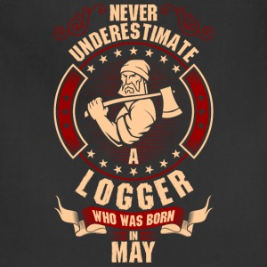 Never Underestimate A Logger who was Born In T-Shirts - Adjustable Apron