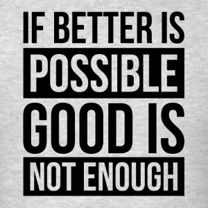 IF BETTER IS POSSIBLE, GOOD IS NOT ENOUGH Sportswear - Men's T-Shirt