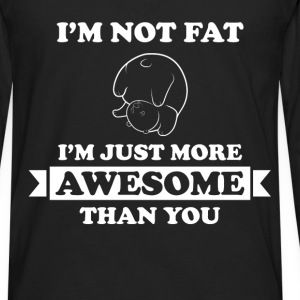 Fat - I'm not fat I'm just more awesome than you - Men's Premium Long Sleeve T-Shirt