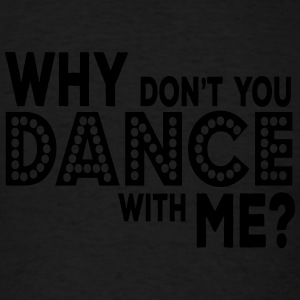 why dont you dance with me Hoodies - Men's T-Shirt