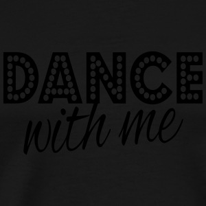 dance with me Long Sleeve Shirts - Men's Premium T-Shirt
