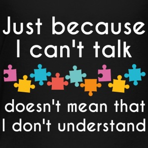 Just Because I Can't Talk - Toddler Premium T-Shirt