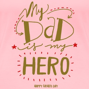 My Dad is my Hero Sweatshirts - Women's Premium T-Shirt