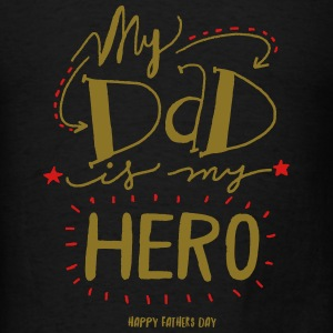 My Dad is my Hero Sweatshirts - Men's T-Shirt