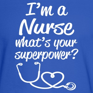I'm a Nurse, What's Your Superpower? Funny shirt  - Men's Long Sleeve T-Shirt