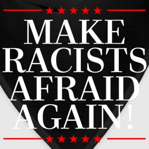 MAKE RACISTS AFRAID AGAIN T-Shirts - Bandana