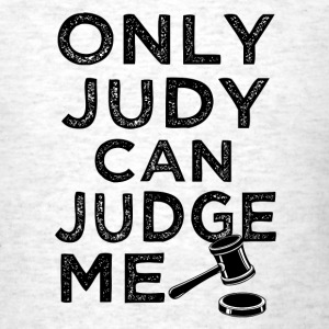 Only Judy can Judge me funny saying  - Men's T-Shirt