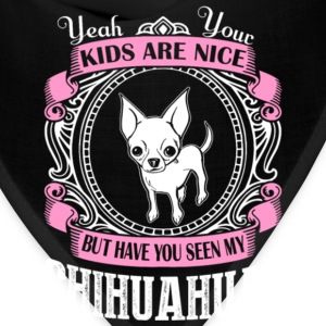 Have You Seen My Chihuahua T Shirt - Bandana
