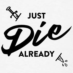 just die already - Men's T-Shirt