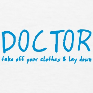 doctor lay down and take off your clothes Sportswear - Men's T-Shirt