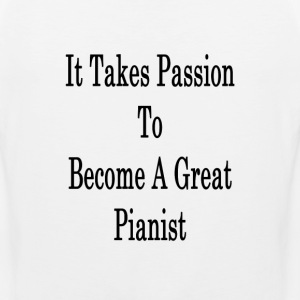 it_takes_passion_to_become_a_great_piani T-Shirts - Men's Premium Tank