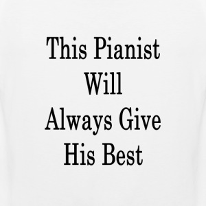 this_pianist_will_always_give_his_best_ T-Shirts - Men's Premium Tank