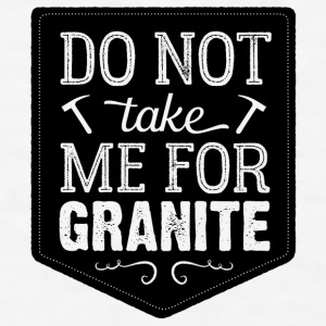 Don't Take Me For Granite - Men's T-Shirt