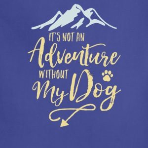 It's Not An Adventure Without My Dog  - Adjustable Apron
