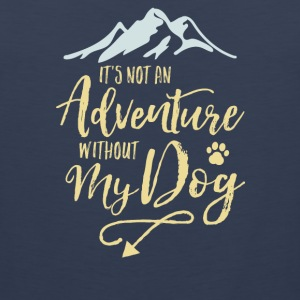 It's Not An Adventure Without My Dog  - Men's Premium Tank