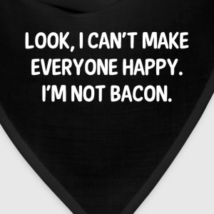 I Can't Make Everyone Happy I'm Not Bacon T-Shirt T-Shirts - Bandana
