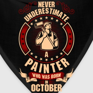 Never Underestimate A Painter Who Was Born In T-Shirts - Bandana