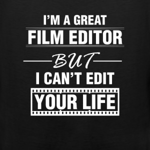 Film Editor - I'm a great film editor but I can't  - Men's Premium Tank