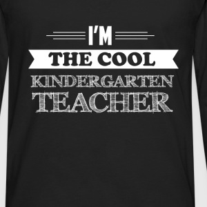 Kindergarten Teacher - I'm the cool Kindergarten T - Men's Premium Long Sleeve T-Shirt