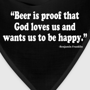 BEER IS PROOF THAT GOD LOVES US AND WANTS US TO BE T-Shirts - Bandana