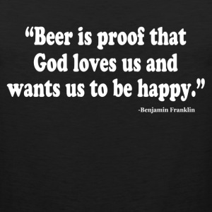 BEER IS PROOF THAT GOD LOVES US AND WANTS US TO BE T-Shirts - Men's Premium Tank