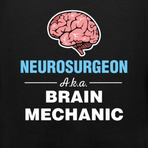 Neurosurgeon - Neurosurgeon aka brain mechanic - Men's Premium Tank