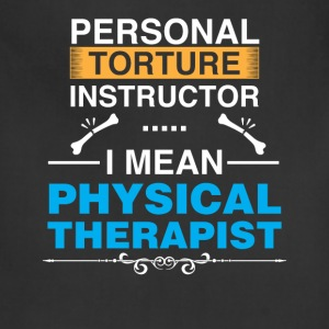 Physical Therapist - Personal torture instructor.. - Adjustable Apron