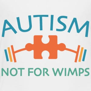Autism Not For Wimps - Toddler Premium T-Shirt