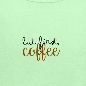 But first, coffee - Women's Flowy Tank Top by Bella