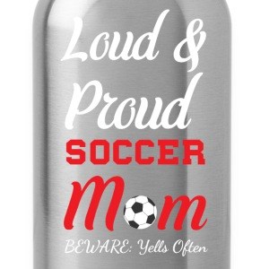 Loud and Proud Soccer Mom Beware Yells Often T-Shirts - Water Bottle