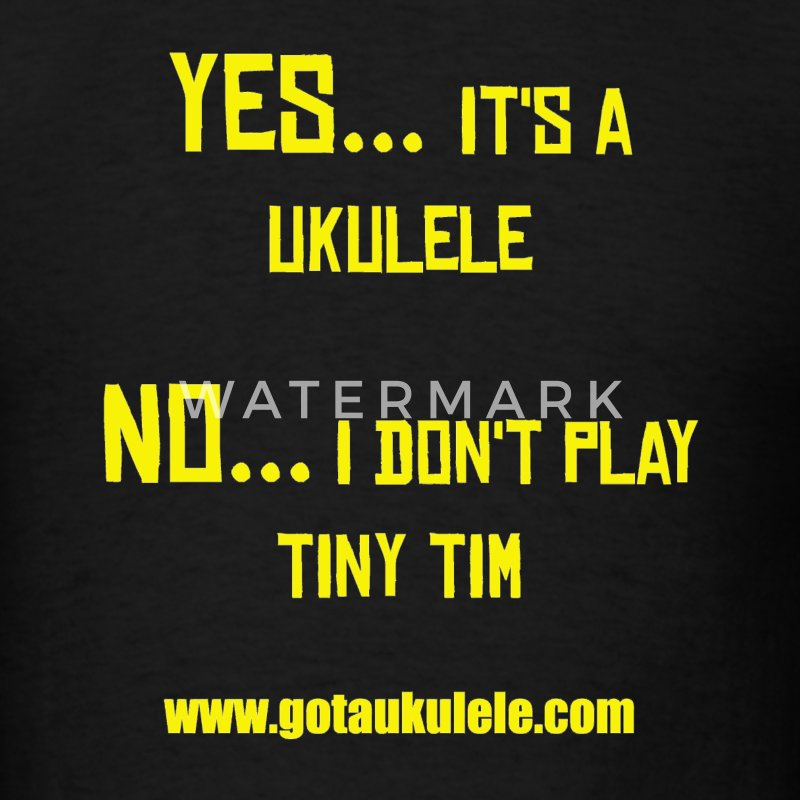 Got A Ukulele Tiny Tim shirt - Men's T-Shirt