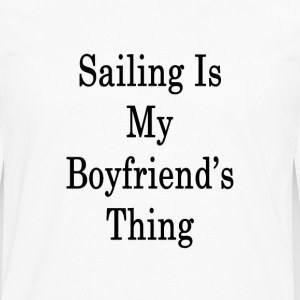 sailing_is_my_boyfriends_thing_ T-Shirts - Men's Premium Long Sleeve T-Shirt