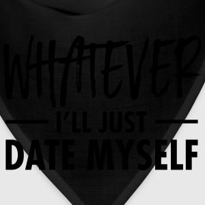 Whatever - I'll Just Date Myself T-Shirts - Bandana