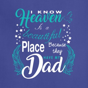 Heaven Is A Beautiful Place They Have My Dad Shirt - Adjustable Apron